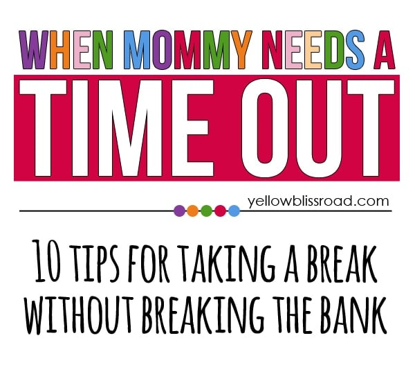 When Mommy Needs a Time Out - 10 Tips for Taking a Break without Breaking the Bank