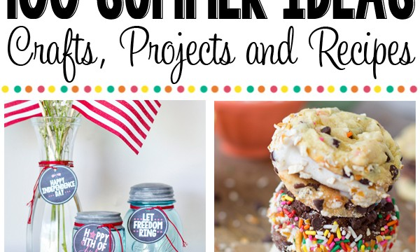100 Favorite Recipes, Crafts and Projects for Summer!