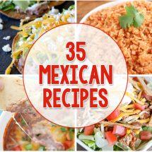 35 Mexican Recipes for Cinco de Mayo