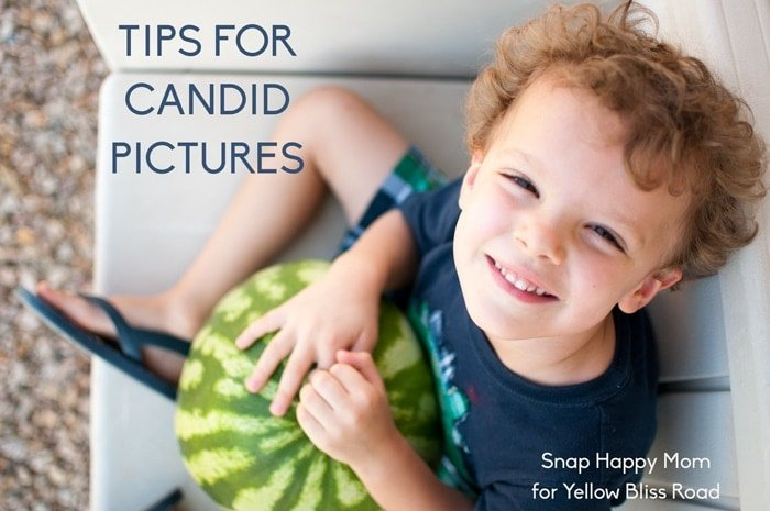 Tips For Candid Pictures - Snap Happy Mom for Yellow Bliss Road