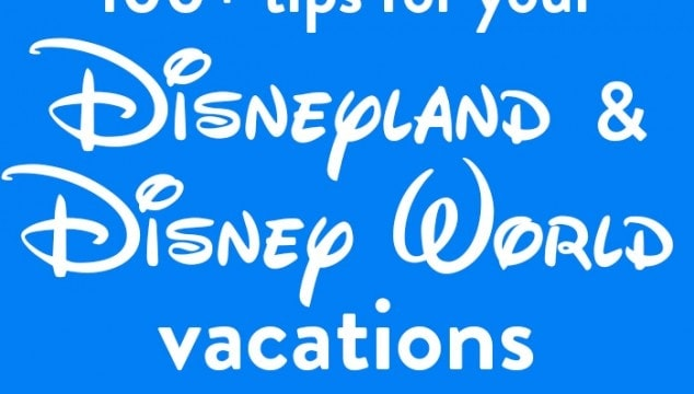 Disneyland and Disney World Travel Tips